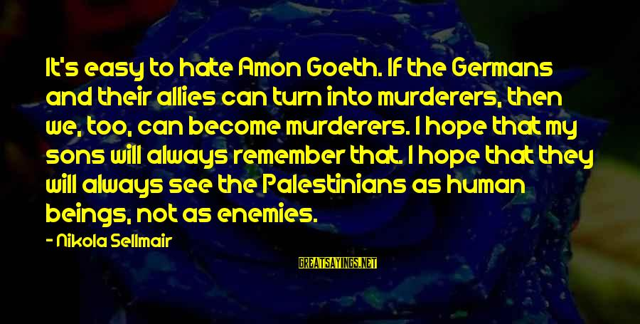 If It Too Easy Sayings By Nikola Sellmair: It's easy to hate Amon Goeth. If the Germans and their allies can turn into