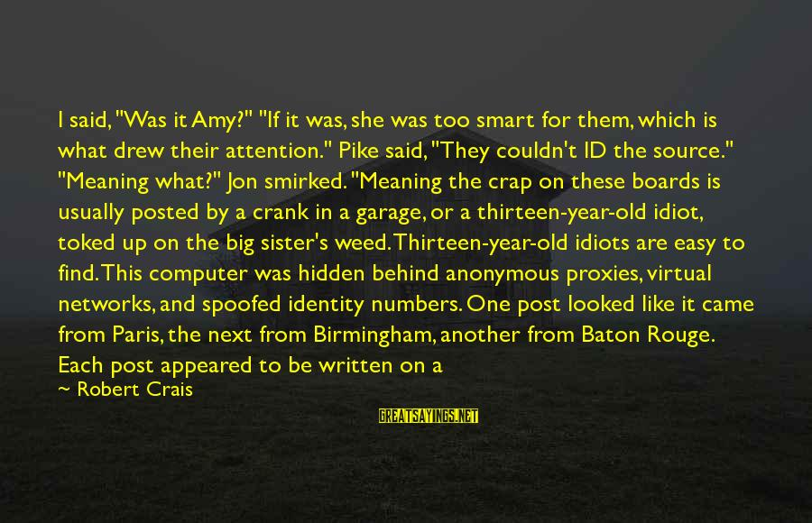 """If It Too Easy Sayings By Robert Crais: I said, """"Was it Amy?"""" """"If it was, she was too smart for them, which"""