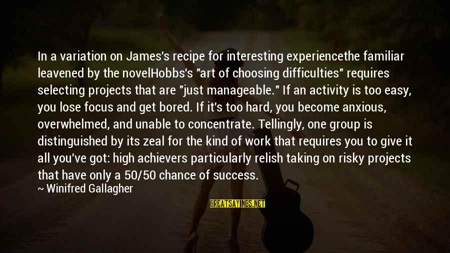 """If It Too Easy Sayings By Winifred Gallagher: In a variation on James's recipe for interesting experiencethe familiar leavened by the novelHobbs's """"art"""
