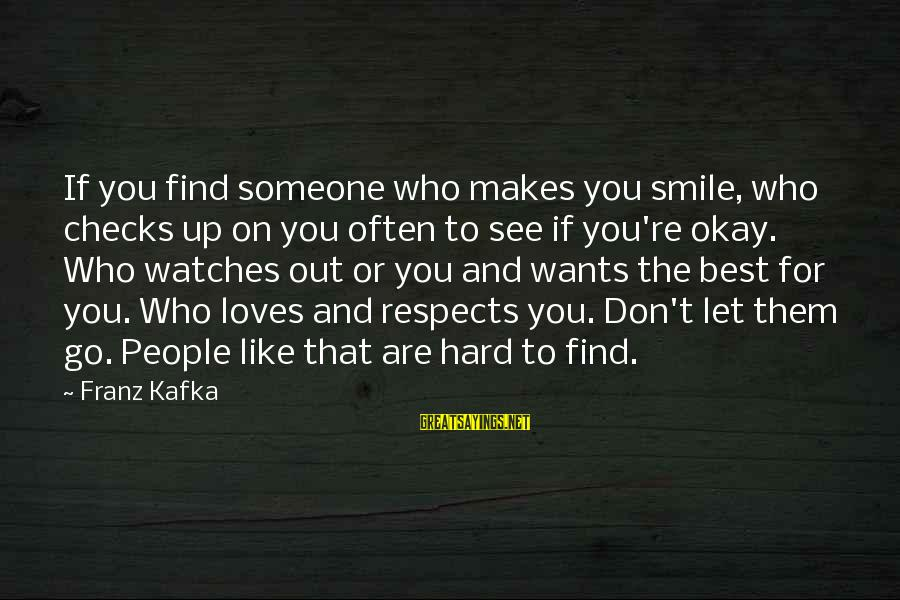 If Someone Makes You Smile Sayings By Franz Kafka: If you find someone who makes you smile, who checks up on you often to