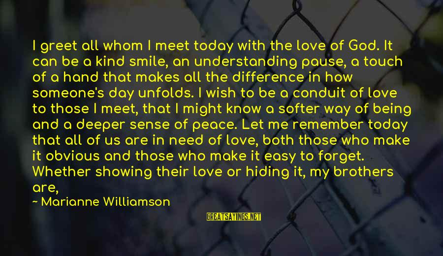 If Someone Makes You Smile Sayings By Marianne Williamson: I greet all whom I meet today with the love of God. It can be