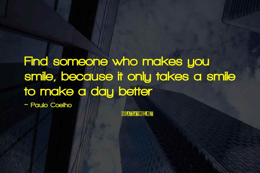 If Someone Makes You Smile Sayings By Paulo Coelho: Find someone who makes you smile, because it only takes a smile to make a