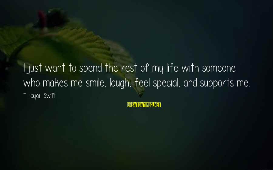 If Someone Makes You Smile Sayings By Taylor Swift: I just want to spend the rest of my life with someone who makes me