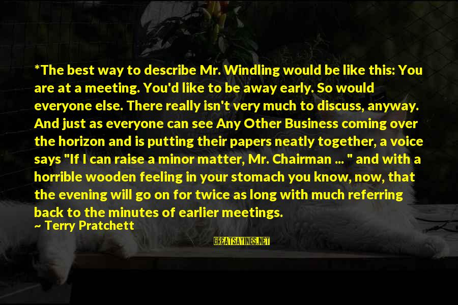 If Someone Makes You Smile Sayings By Terry Pratchett: *The best way to describe Mr. Windling would be like this: You are at a