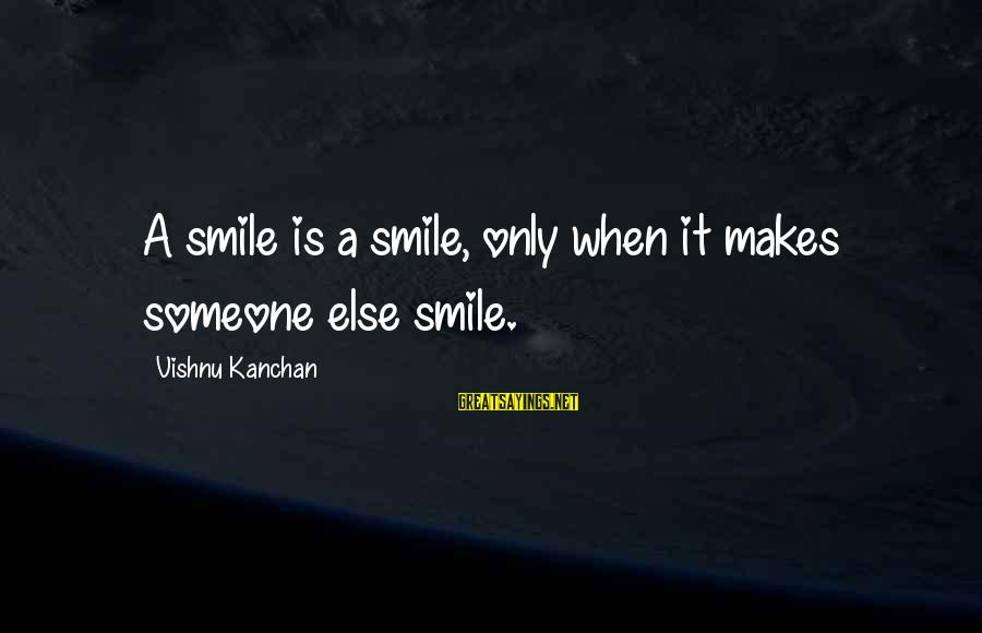 If Someone Makes You Smile Sayings By Vishnu Kanchan: A smile is a smile, only when it makes someone else smile.