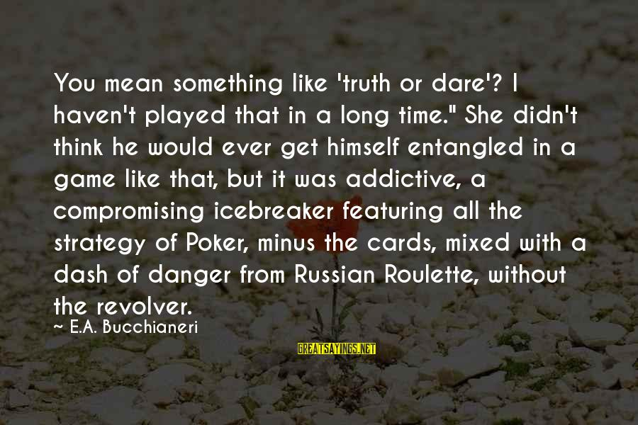 """If U Like Someone Sayings By E.A. Bucchianeri: You mean something like 'truth or dare'? I haven't played that in a long time."""""""