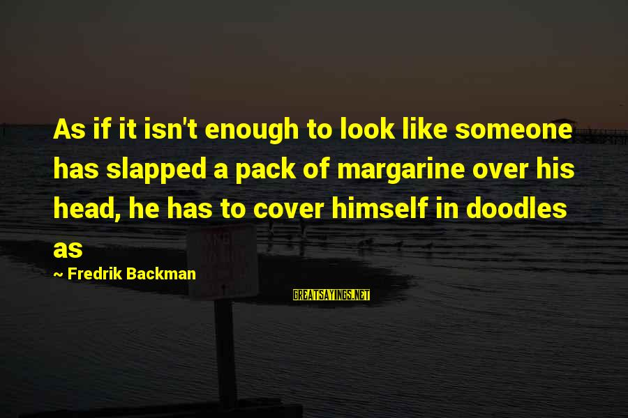 If U Like Someone Sayings By Fredrik Backman: As if it isn't enough to look like someone has slapped a pack of margarine