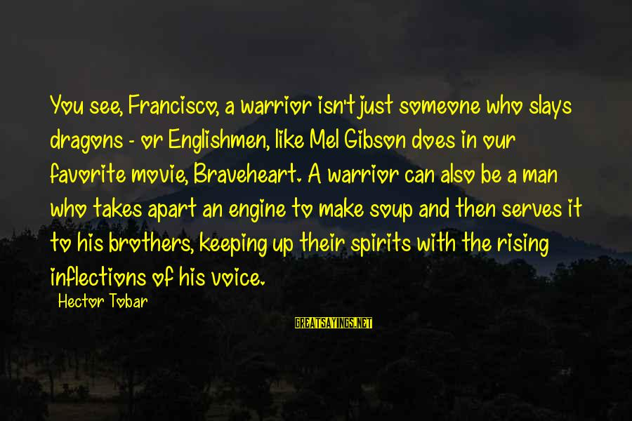 If U Like Someone Sayings By Hector Tobar: You see, Francisco, a warrior isn't just someone who slays dragons - or Englishmen, like