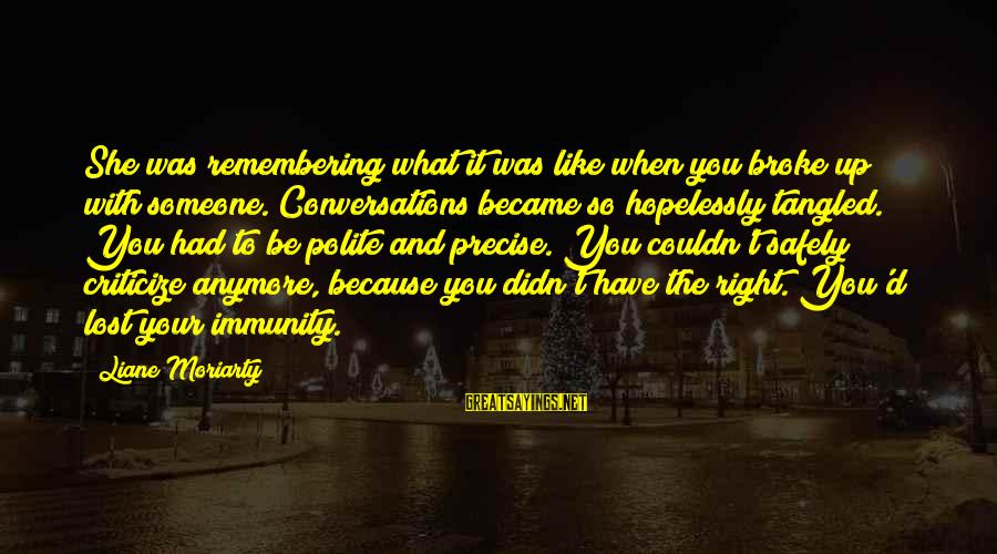 If U Like Someone Sayings By Liane Moriarty: She was remembering what it was like when you broke up with someone. Conversations became