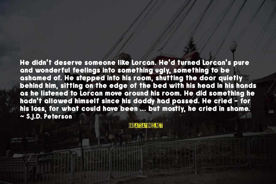 If U Like Someone Sayings By S.J.D. Peterson: He didn't deserve someone like Lorcan. He'd turned Lorcan's pure and wonderful feelings into something
