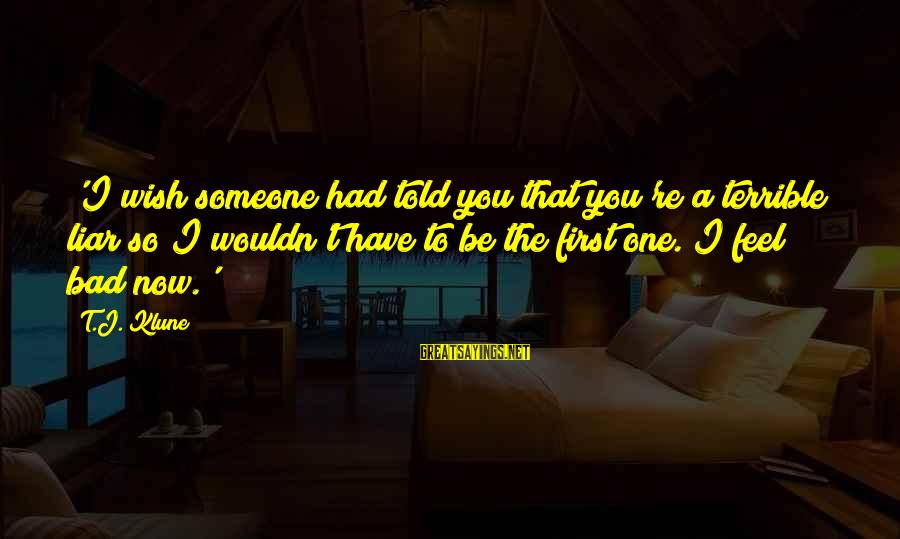 If U Like Someone Sayings By T.J. Klune: 'I wish someone had told you that you're a terrible liar so I wouldn't have