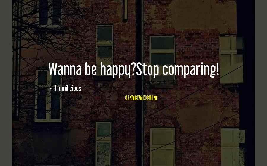 If U Wanna Be Happy Sayings By Himmilicious: Wanna be happy?Stop comparing!