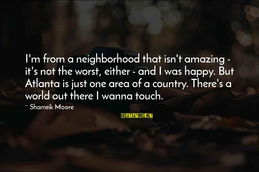 If U Wanna Be Happy Sayings By Shameik Moore: I'm from a neighborhood that isn't amazing - it's not the worst, either - and