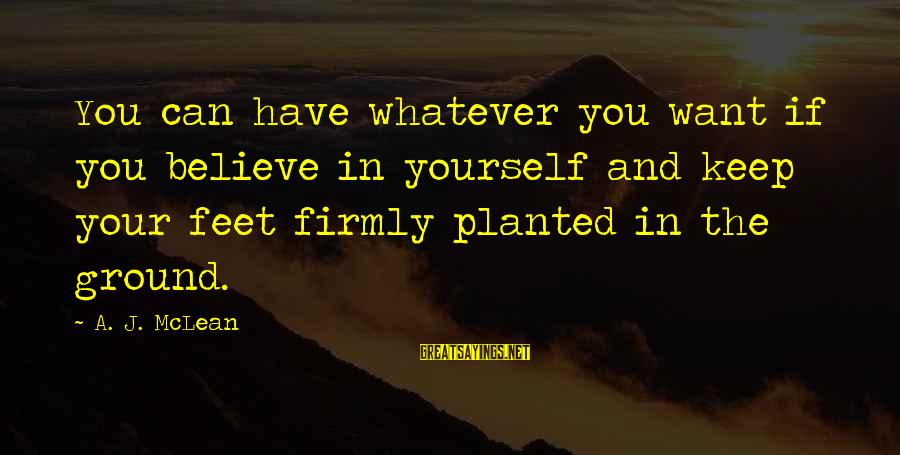 If You Believe Yourself Sayings By A. J. McLean: You can have whatever you want if you believe in yourself and keep your feet
