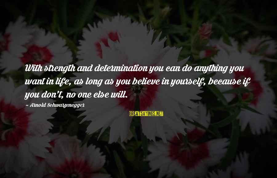 If You Believe Yourself Sayings By Arnold Schwarzenegger: With strength and determination you can do anything you want in life, as long as