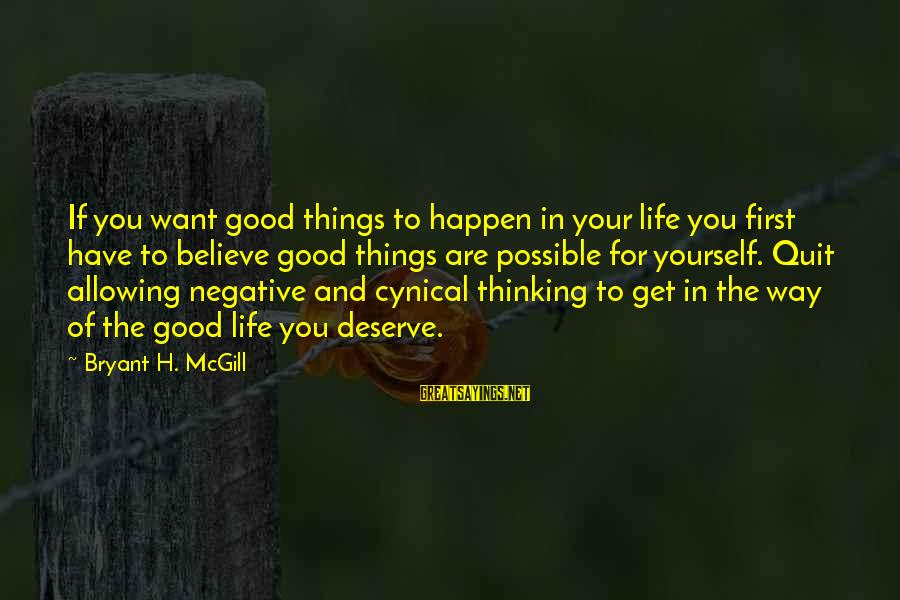 If You Believe Yourself Sayings By Bryant H. McGill: If you want good things to happen in your life you first have to believe