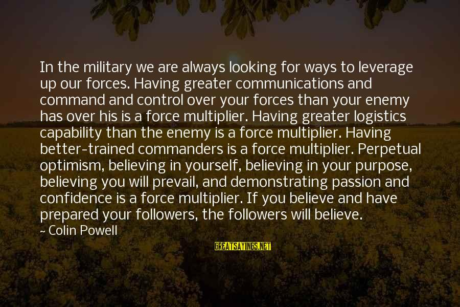 If You Believe Yourself Sayings By Colin Powell: In the military we are always looking for ways to leverage up our forces. Having