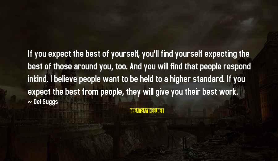 If You Believe Yourself Sayings By Del Suggs: If you expect the best of yourself, you'll find yourself expecting the best of those