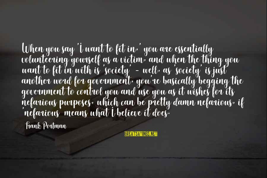 If You Believe Yourself Sayings By Frank Portman: When you say 'I want to fit in,' you are essentially volunteering yourself as a