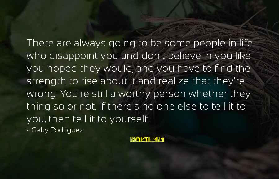 If You Believe Yourself Sayings By Gaby Rodriguez: There are always going to be some people in life who disappoint you and don't