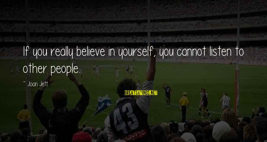 If You Believe Yourself Sayings By Joan Jett: If you really believe in yourself, you cannot listen to other people.