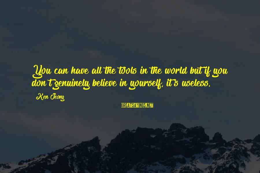 If You Believe Yourself Sayings By Ken Jeong: You can have all the tools in the world but if you don't genuinely believe