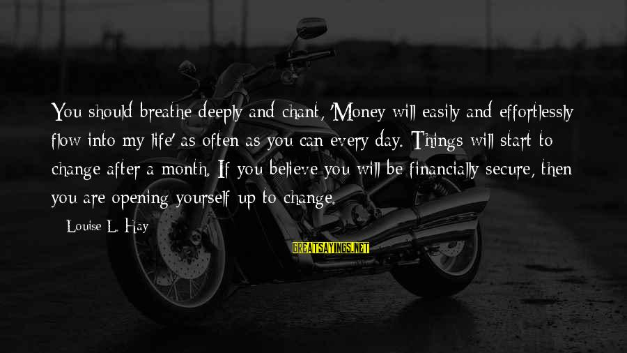 If You Believe Yourself Sayings By Louise L. Hay: You should breathe deeply and chant, 'Money will easily and effortlessly flow into my life'
