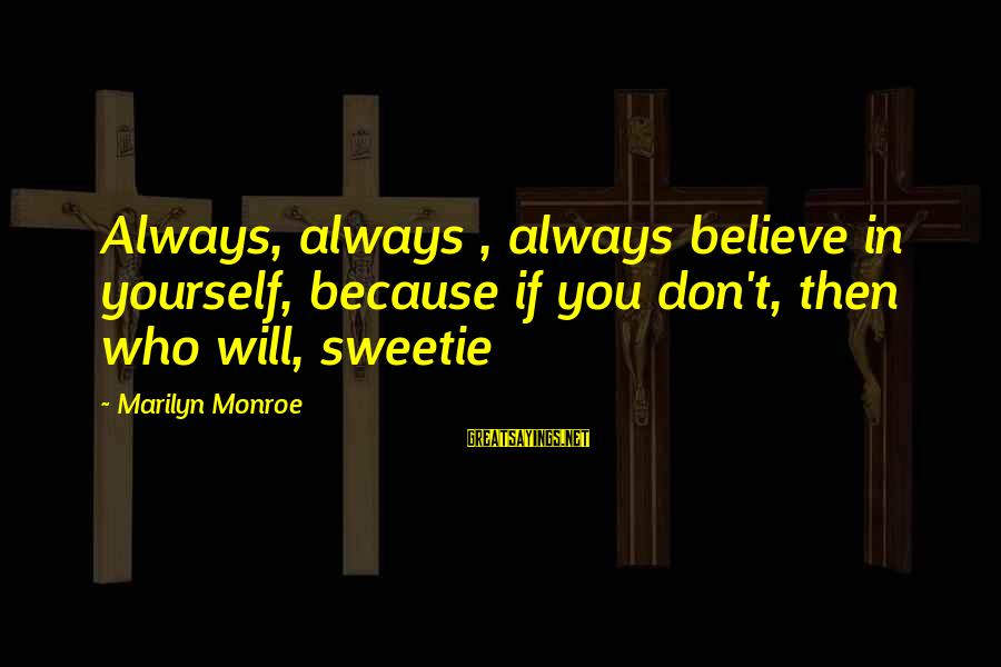 If You Believe Yourself Sayings By Marilyn Monroe: Always, always , always believe in yourself, because if you don't, then who will, sweetie