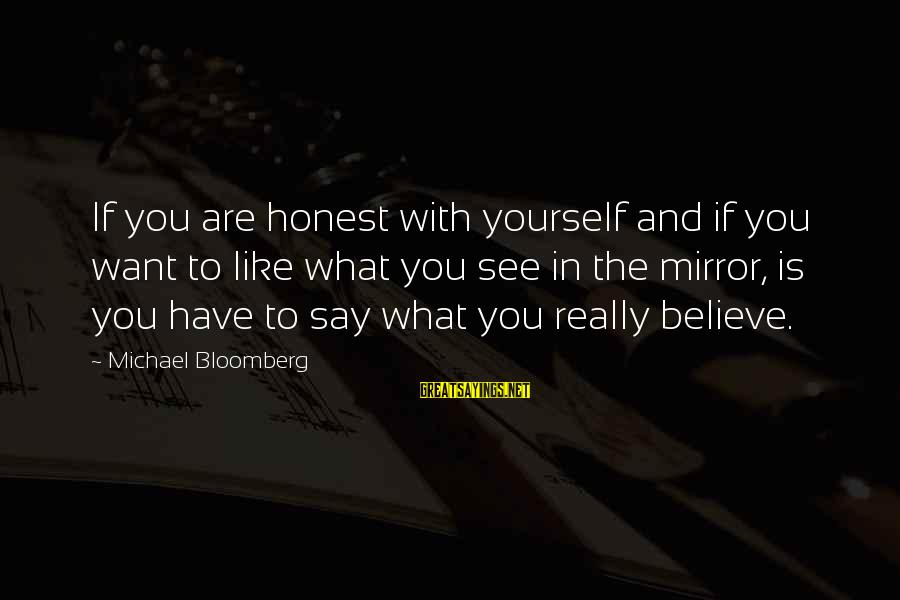 If You Believe Yourself Sayings By Michael Bloomberg: If you are honest with yourself and if you want to like what you see