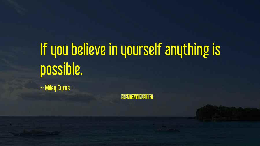 If You Believe Yourself Sayings By Miley Cyrus: If you believe in yourself anything is possible.