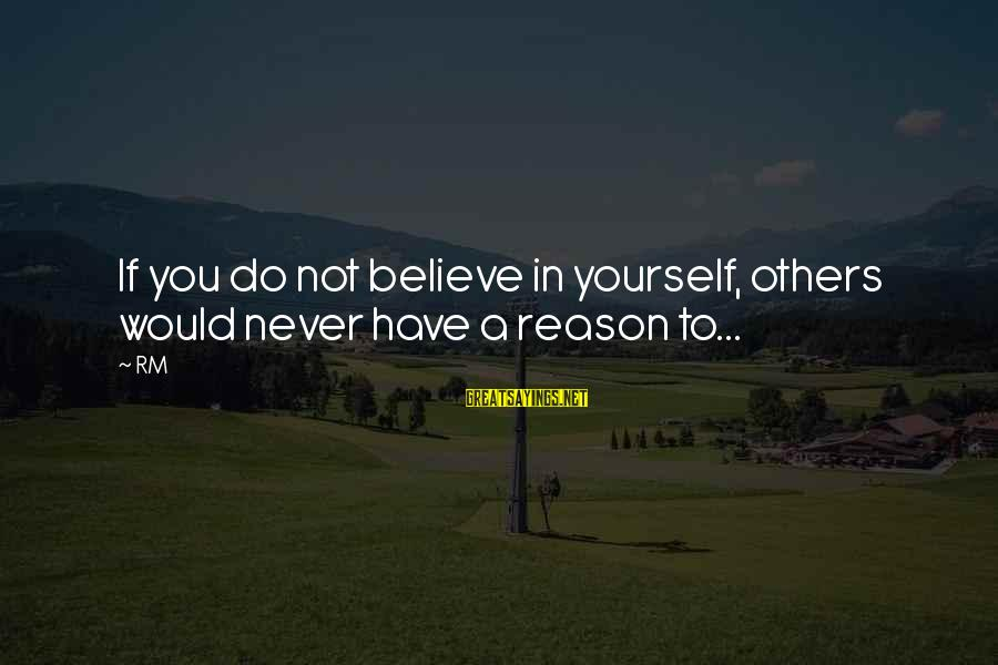 If You Believe Yourself Sayings By RM: If you do not believe in yourself, others would never have a reason to...