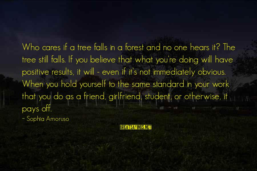 If You Believe Yourself Sayings By Sophia Amoruso: Who cares if a tree falls in a forest and no one hears it? The