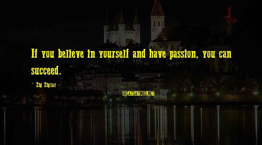 If You Believe Yourself Sayings By Zig Ziglar: If you believe in yourself and have passion, you can succeed.