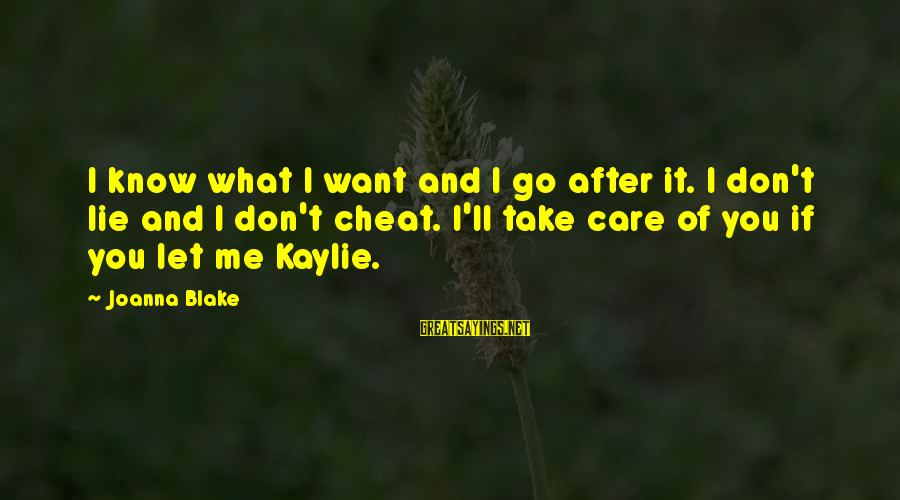 If You Care Let Me Know Sayings By Joanna Blake: I know what I want and I go after it. I don't lie and I