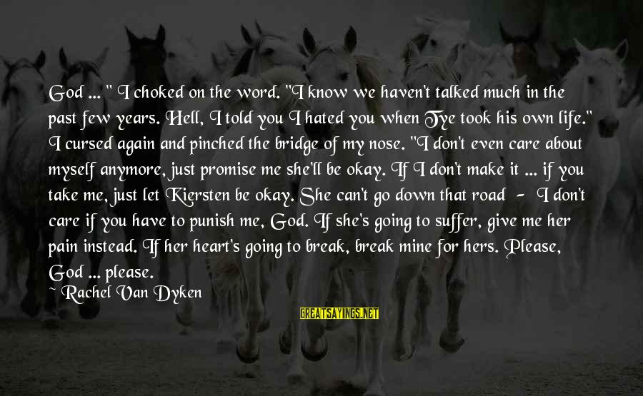 """If You Care Let Me Know Sayings By Rachel Van Dyken: God ... """" I choked on the word. """"I know we haven't talked much in"""