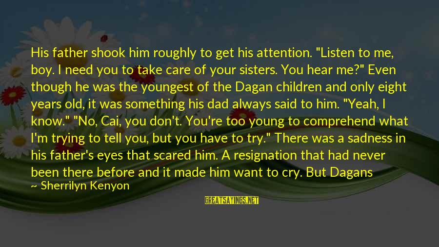 """If You Care Let Me Know Sayings By Sherrilyn Kenyon: His father shook him roughly to get his attention. """"Listen to me, boy. I need"""
