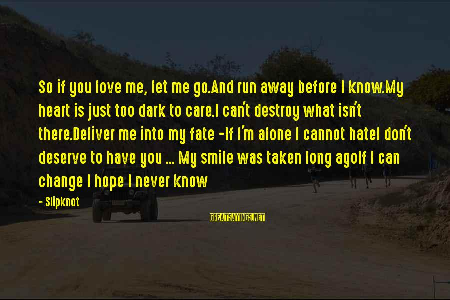 If You Care Let Me Know Sayings By Slipknot: So if you love me, let me go.And run away before I know.My heart is