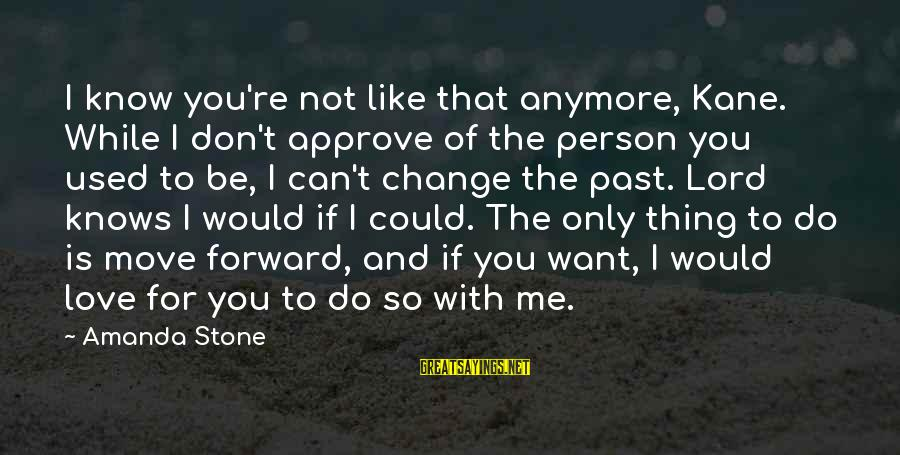 If You Don't Like Me Anymore Sayings By Amanda Stone: I know you're not like that anymore, Kane. While I don't approve of the person
