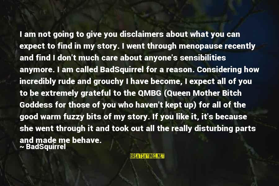 If You Don't Like Me Anymore Sayings By BadSquirrel: I am not going to give you disclaimers about what you can expect to find