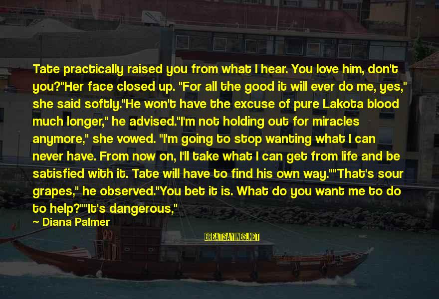 """If You Don't Like Me Anymore Sayings By Diana Palmer: Tate practically raised you from what I hear. You love him, don't you?""""Her face closed"""