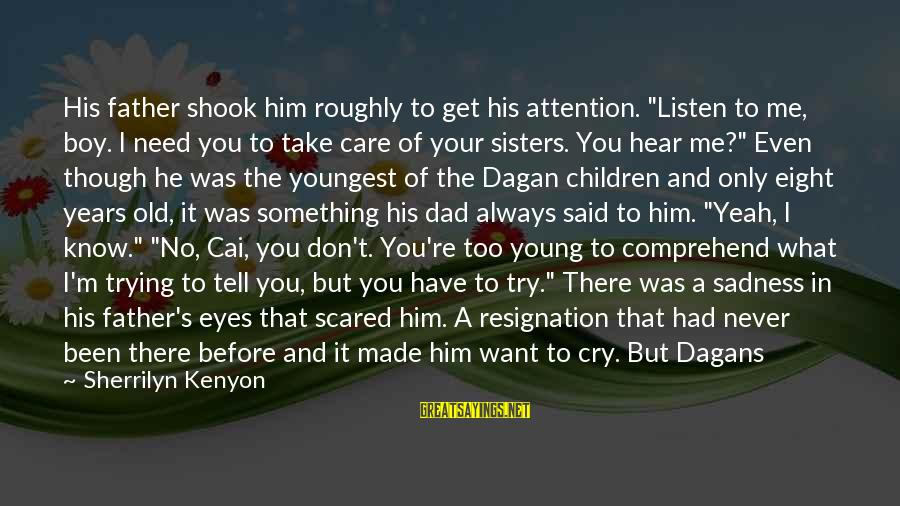 """If You Don't Like Me Anymore Sayings By Sherrilyn Kenyon: His father shook him roughly to get his attention. """"Listen to me, boy. I need"""