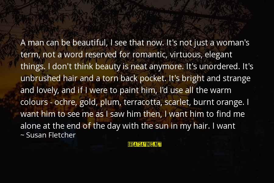 If You Don't Like Me Anymore Sayings By Susan Fletcher: A man can be beautiful, I see that now. It's not just a woman's term,