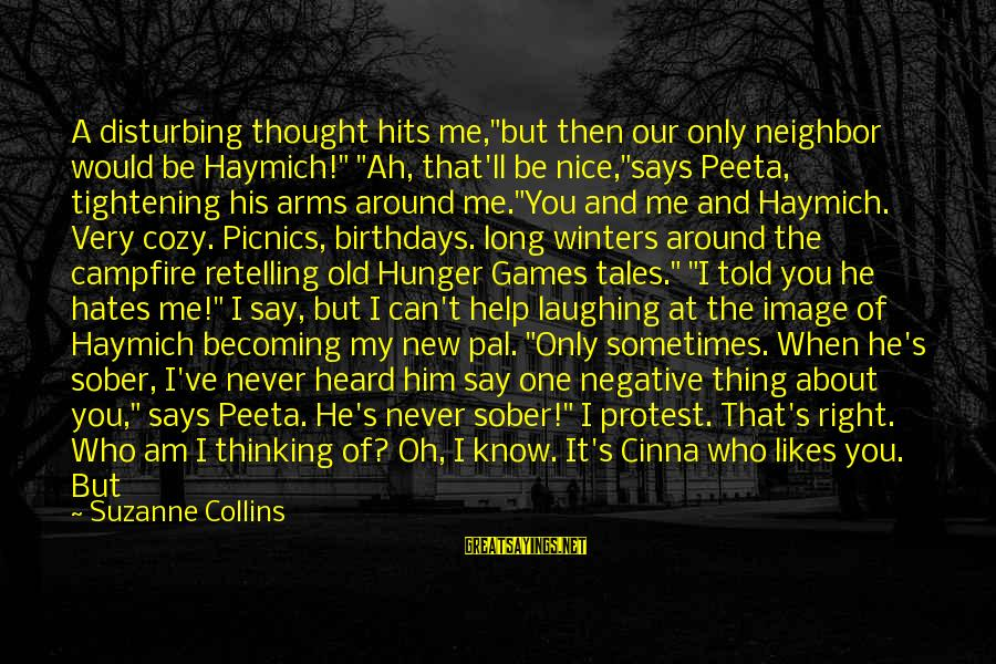 "If You Don't Try You'll Never Know Sayings By Suzanne Collins: A disturbing thought hits me,""but then our only neighbor would be Haymich!"" ""Ah, that'll be"
