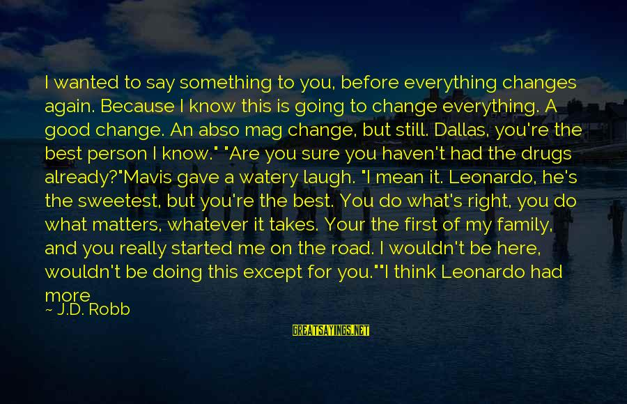 If You Love Her Say It Sayings By J.D. Robb: I wanted to say something to you, before everything changes again. Because I know this