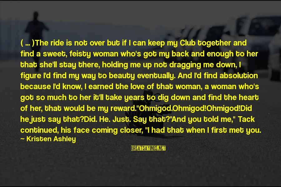 If You Love Her Say It Sayings By Kristen Ashley: ( ... )The ride is not over but if I can keep my Club together