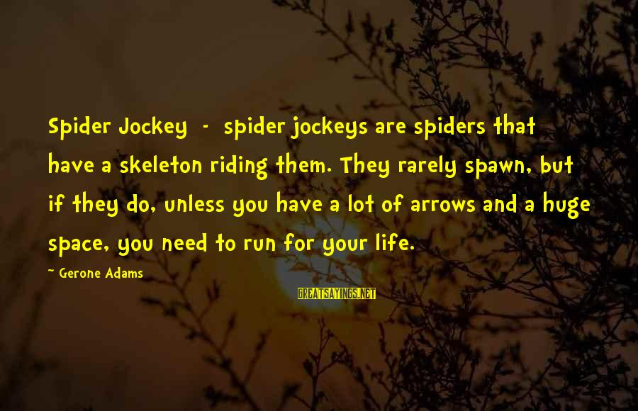 If You Need Space Sayings By Gerone Adams: Spider Jockey - spider jockeys are spiders that have a skeleton riding them. They rarely