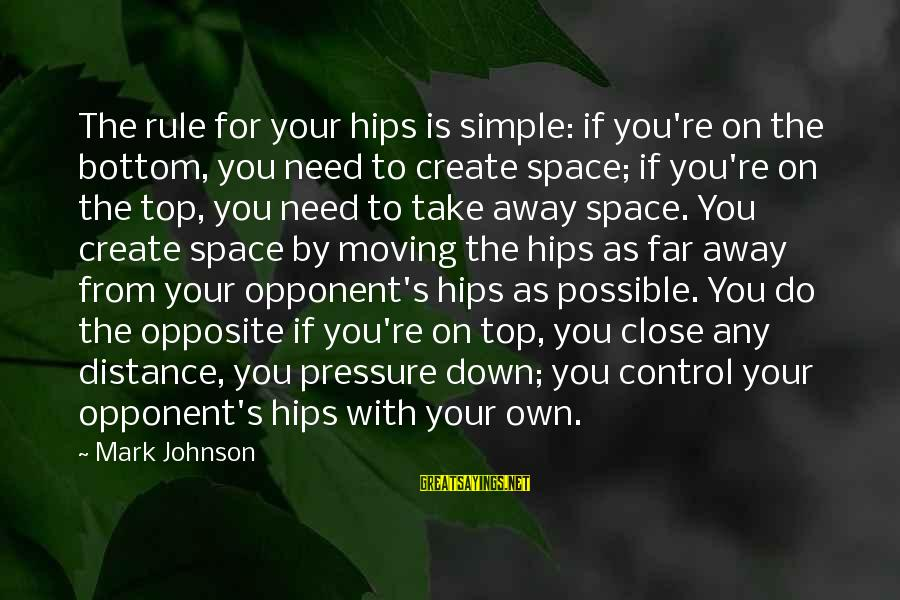 If You Need Space Sayings By Mark Johnson: The rule for your hips is simple: if you're on the bottom, you need to