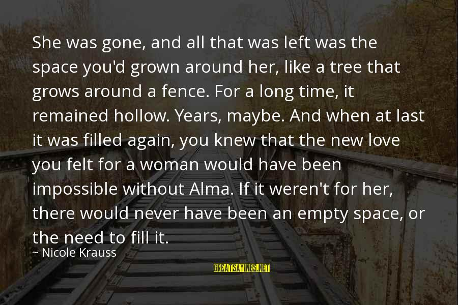 If You Need Space Sayings By Nicole Krauss: She was gone, and all that was left was the space you'd grown around her,