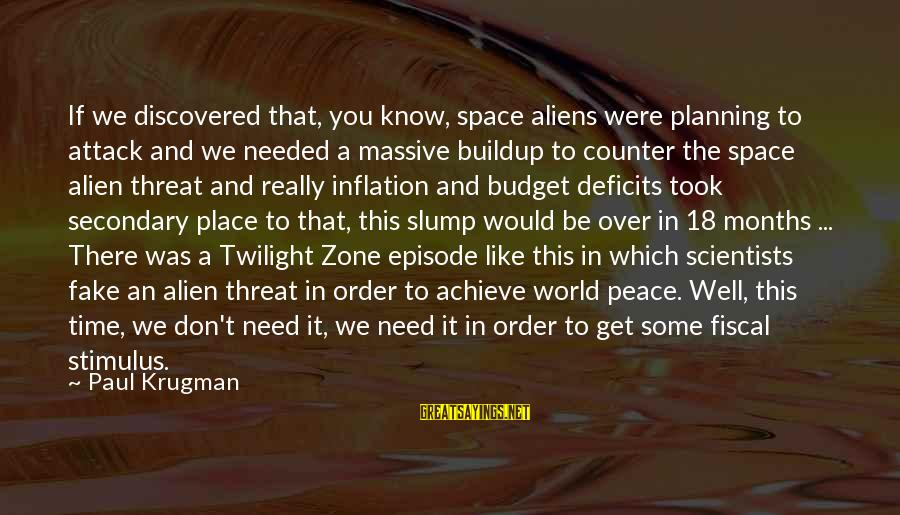 If You Need Space Sayings By Paul Krugman: If we discovered that, you know, space aliens were planning to attack and we needed