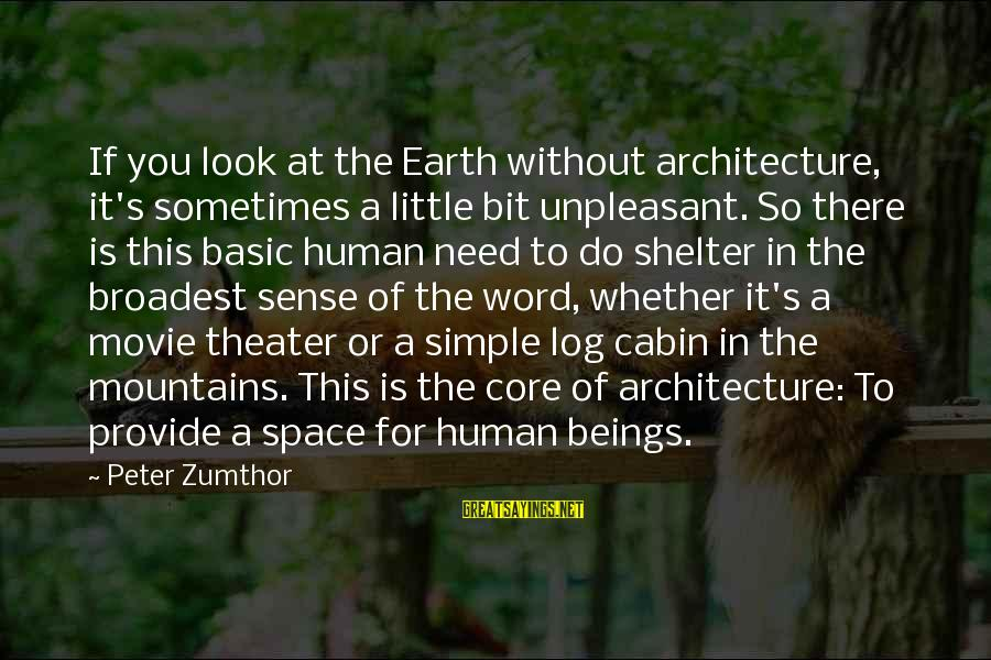 If You Need Space Sayings By Peter Zumthor: If you look at the Earth without architecture, it's sometimes a little bit unpleasant. So